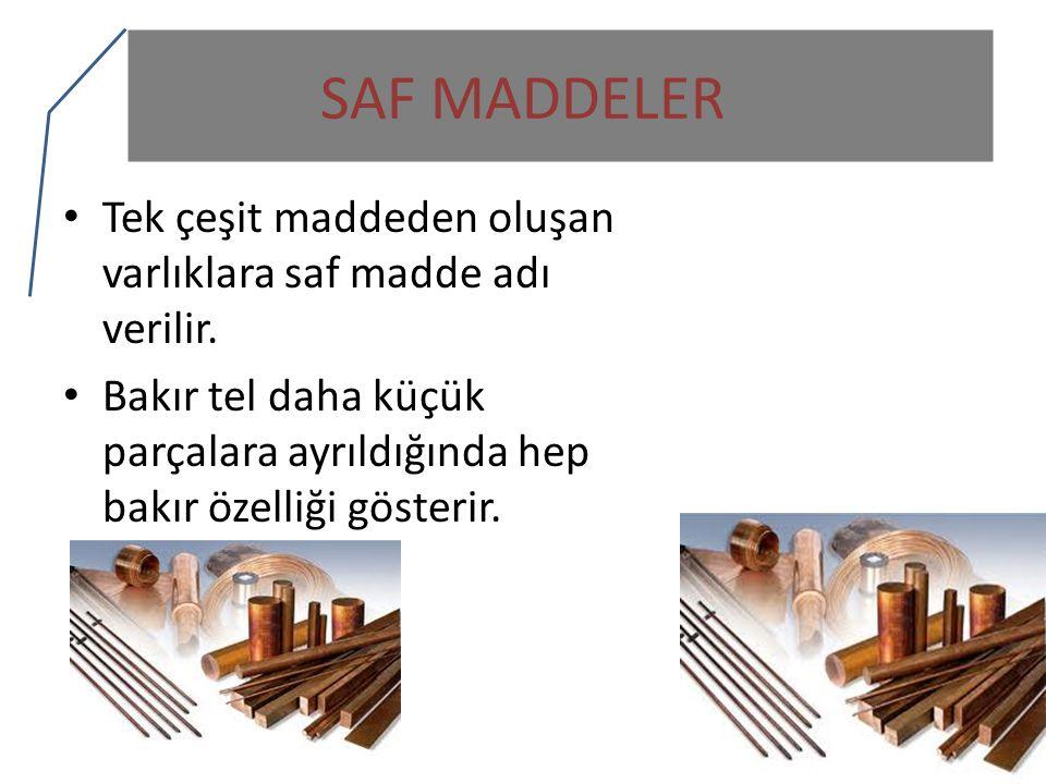 SAF MADDELER Tek çeşit maddeden oluşan varlıklara saf madde adı verilir.