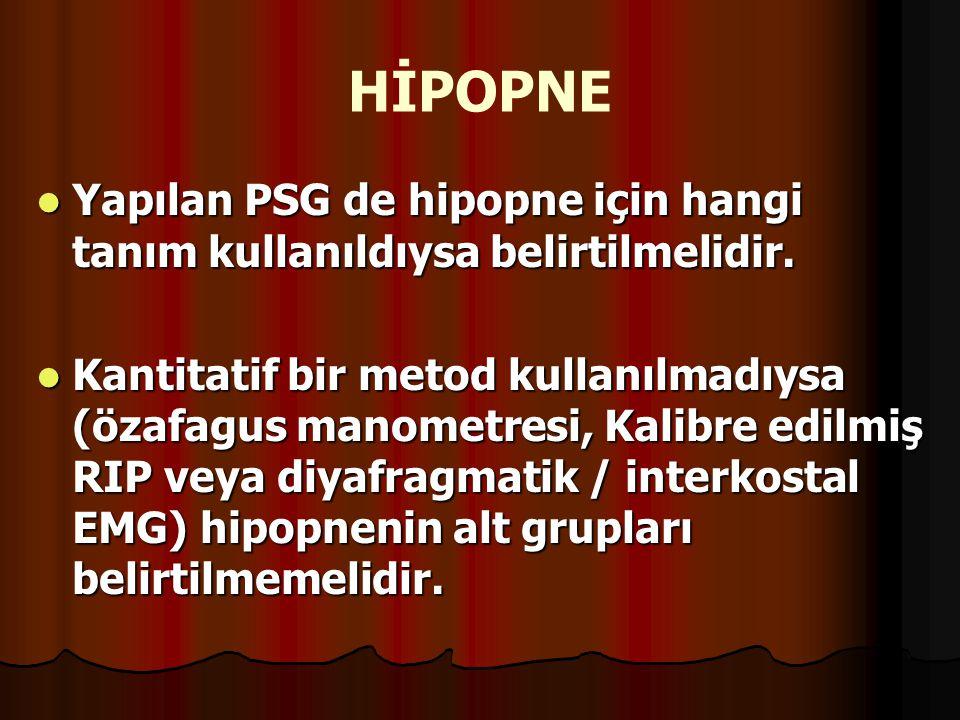 HİPOPNE Yapılan PSG de hipopne için hangi tanım kullanıldıysa belirtilmelidir.
