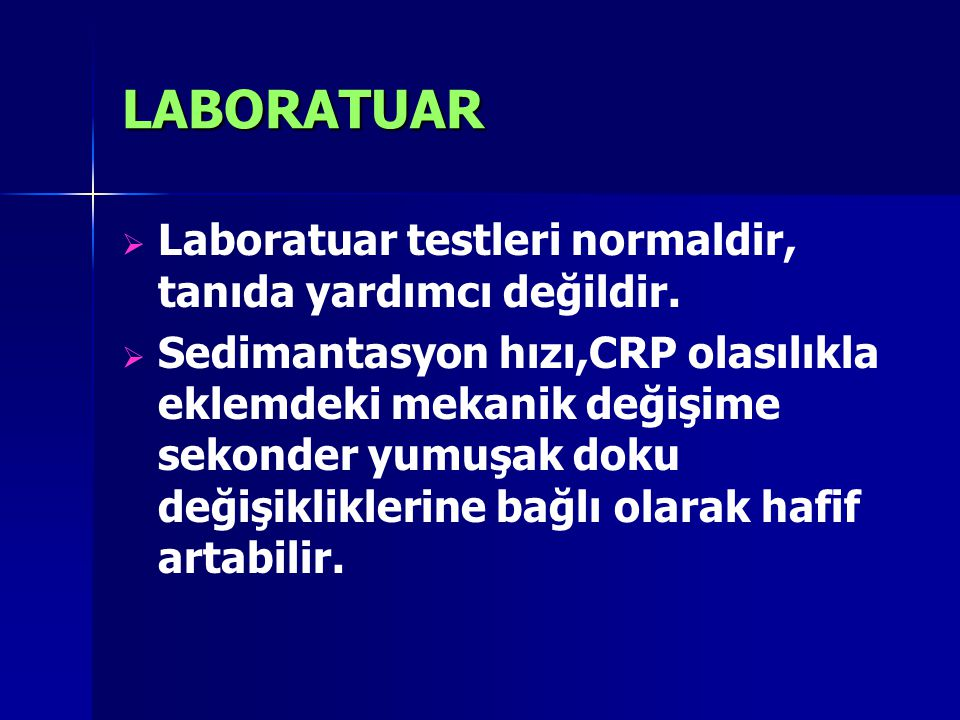 LABORATUAR Laboratuar testleri normaldir, tanıda yardımcı değildir.