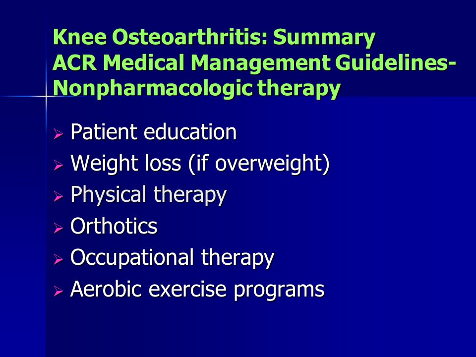 Weight loss (if overweight) Physical therapy Orthotics