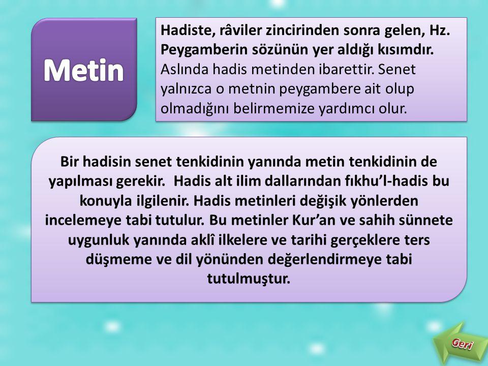 Metin Hadiste, râviler zincirinden sonra gelen, Hz. Peygamberin sözünün yer aldığı kısımdır.
