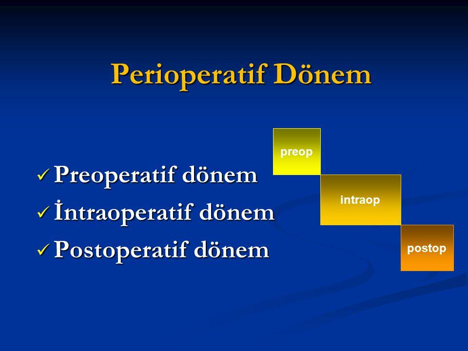 Perioperatif Dönem Preoperatif dönem İntraoperatif dönem