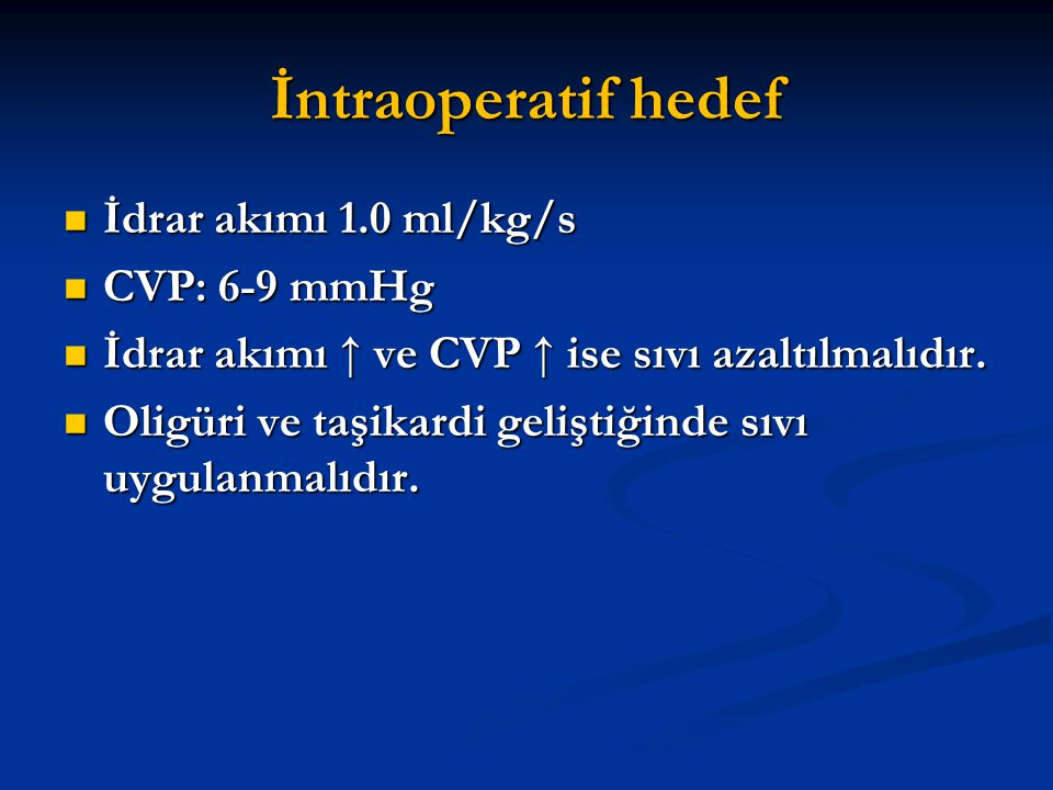 İntraoperatif hedef İdrar akımı 1.0 ml/kg/s CVP: 6-9 mmHg