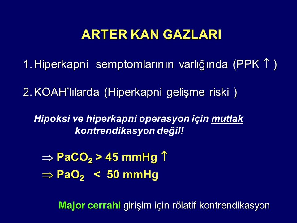 ARTER KAN GAZLARI Hiperkapni semptomlarının varlığında (PPK  )
