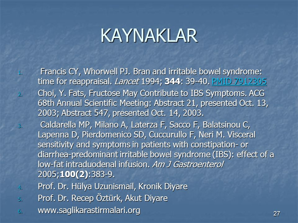 KAYNAKLAR Francis CY, Whorwell PJ. Bran and irritable bowel syndrome: time for reappraisal. Lancet 1994; 344: 39-40. PMID 7912305.