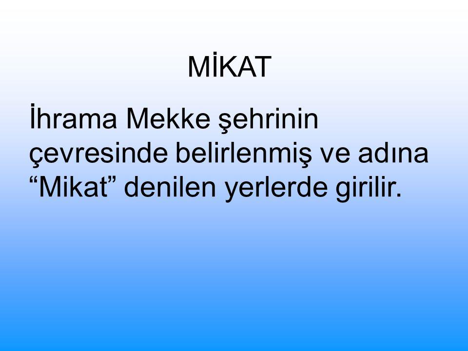 MİKAT İhrama Mekke şehrinin çevresinde belirlenmiş ve adına Mikat denilen yerlerde girilir.