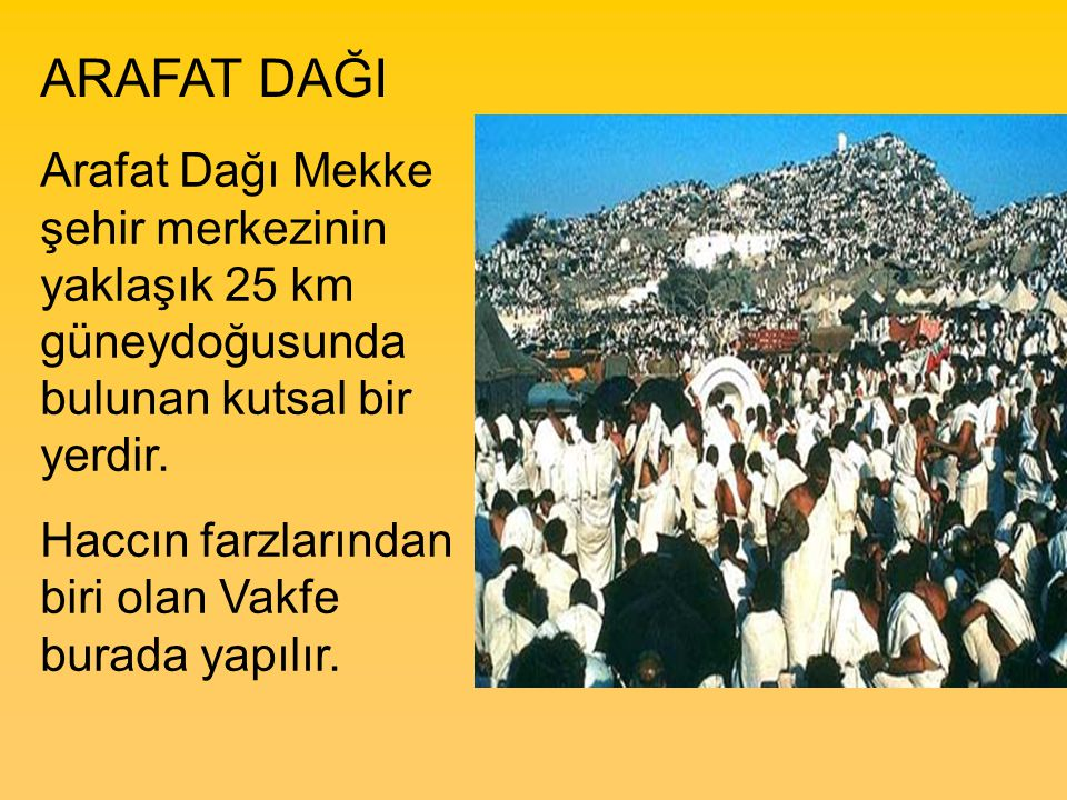 ARAFAT DAĞI Arafat Dağı Mekke şehir merkezinin yaklaşık 25 km güneydoğusunda bulunan kutsal bir yerdir.