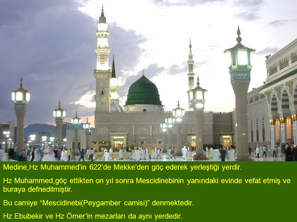 Medine,Hz Muhammed'in 622'de Mekke'den göç ederek yerleştiği yerdir.