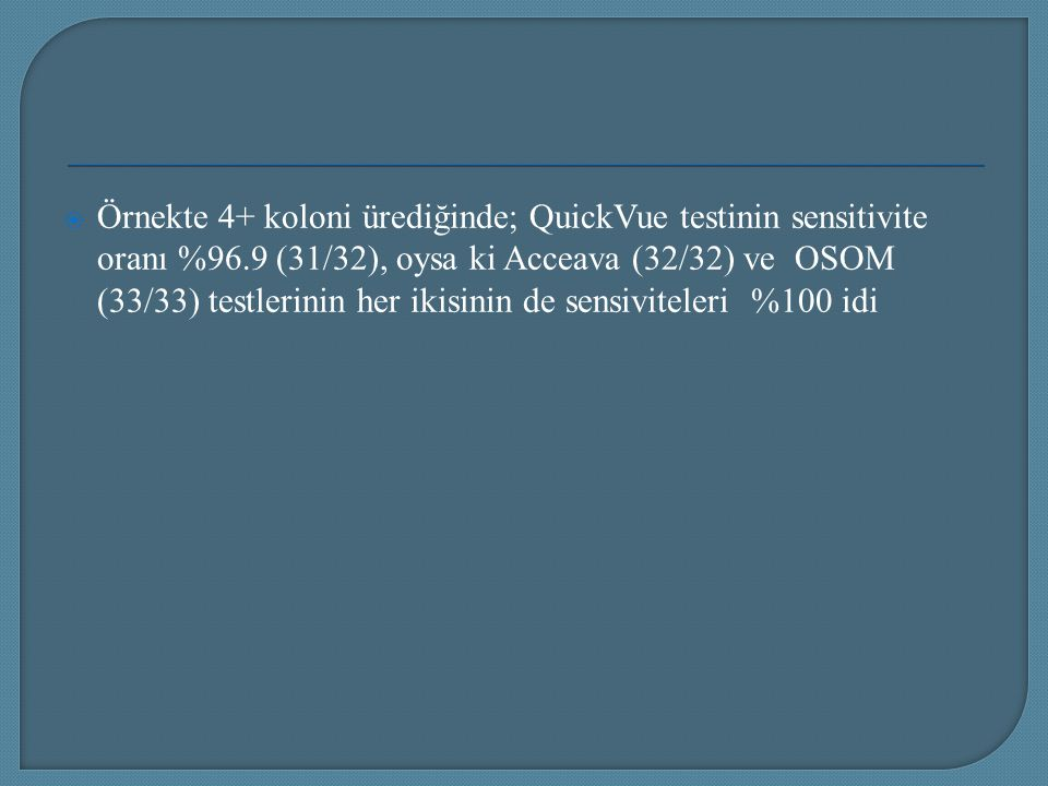 Örnekte 4+ koloni ürediğinde; QuickVue testinin sensitivite oranı %96