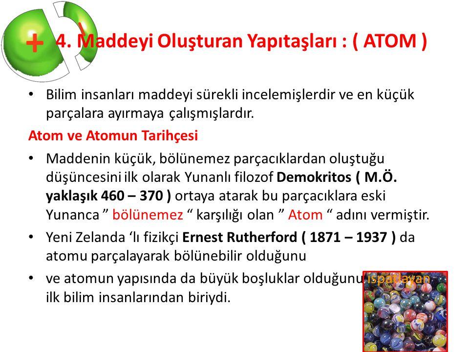 4. Maddeyi Oluşturan Yapıtaşları : ( ATOM )