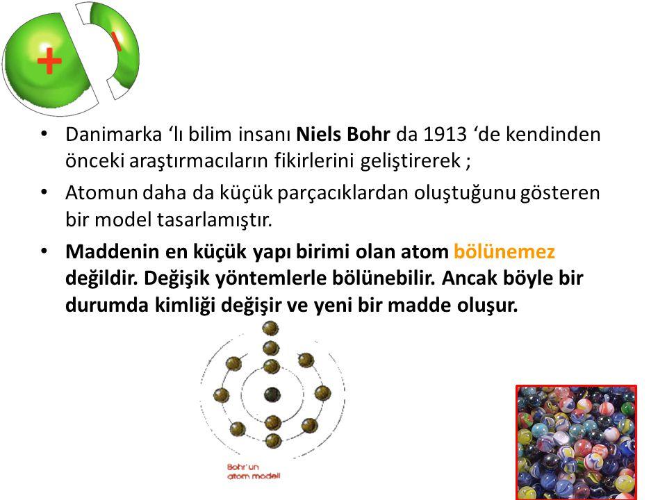 Danimarka 'lı bilim insanı Niels Bohr da 1913 'de kendinden önceki araştırmacıların fikirlerini geliştirerek ;