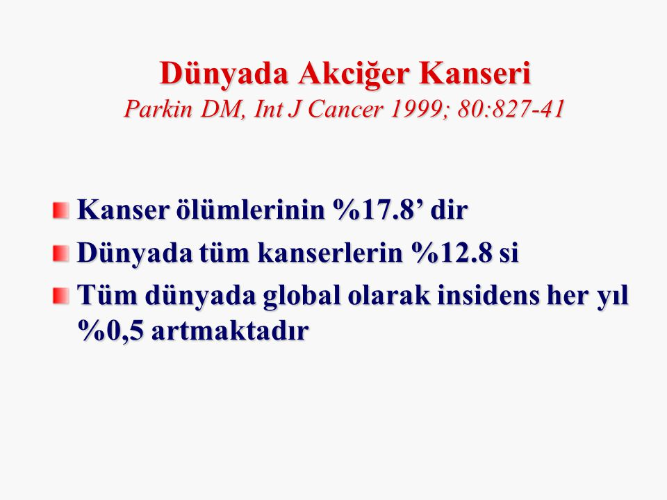 Dünyada Akciğer Kanseri Parkin DM, Int J Cancer 1999; 80:827-41
