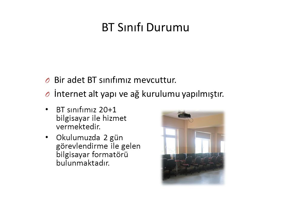 BT Sınıfı Durumu Bir adet BT sınıfımız mevcuttur.