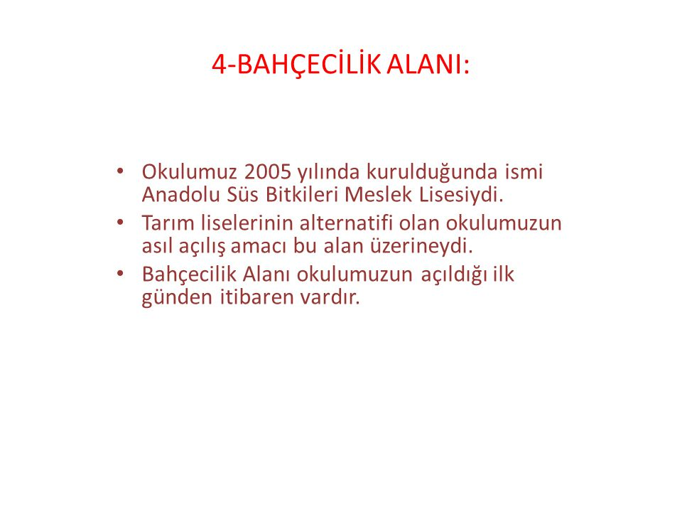 4-BAHÇECİLİK ALANI: Okulumuz 2005 yılında kurulduğunda ismi Anadolu Süs Bitkileri Meslek Lisesiydi.