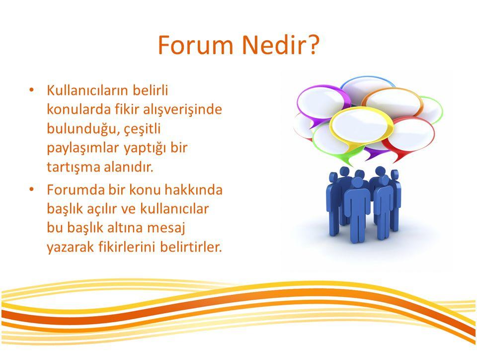 Forum Nedir Kullanıcıların belirli konularda fikir alışverişinde bulunduğu, çeşitli paylaşımlar yaptığı bir tartışma alanıdır.