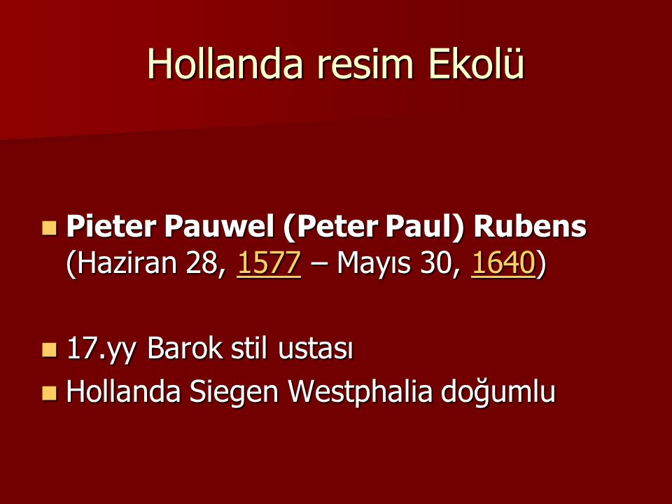 Hollanda resim Ekolü Pieter Pauwel (Peter Paul) Rubens (Haziran 28, 1577 – Mayıs 30, 1640) 17.yy Barok stil ustası.