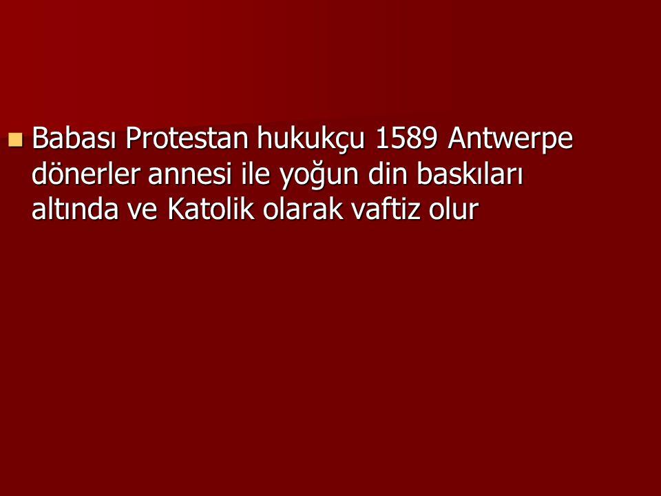 Babası Protestan hukukçu 1589 Antwerpe dönerler annesi ile yoğun din baskıları altında ve Katolik olarak vaftiz olur