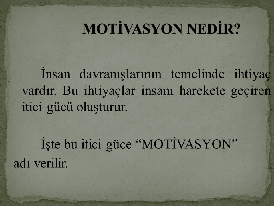 MOTİVASYON NEDİR İşte bu itici güce MOTİVASYON adı verilir.