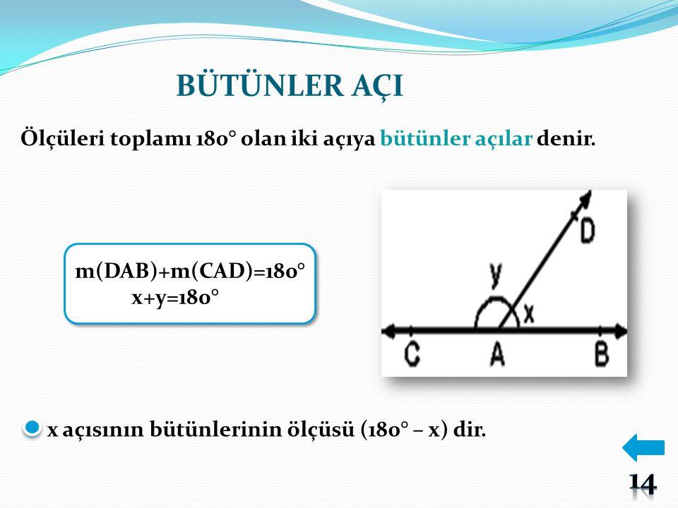 BÜTÜNLER AÇI Ölçüleri toplamı 180° olan iki açıya bütünler açılar denir. m(DAB)+m(CAD)=180° x+y=180°