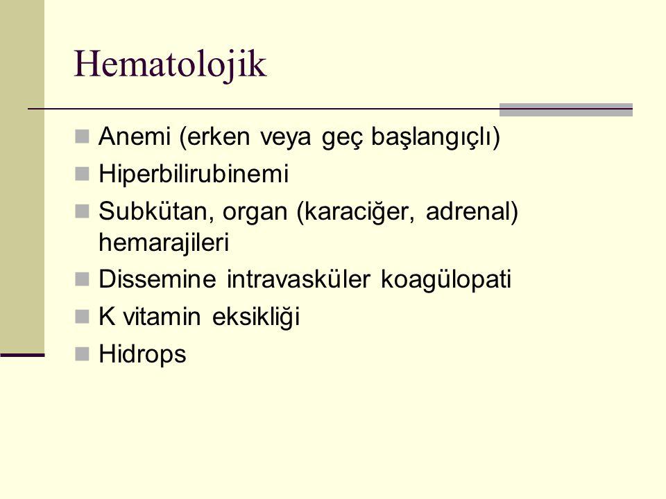 Hematolojik Anemi (erken veya geç başlangıçlı) Hiperbilirubinemi