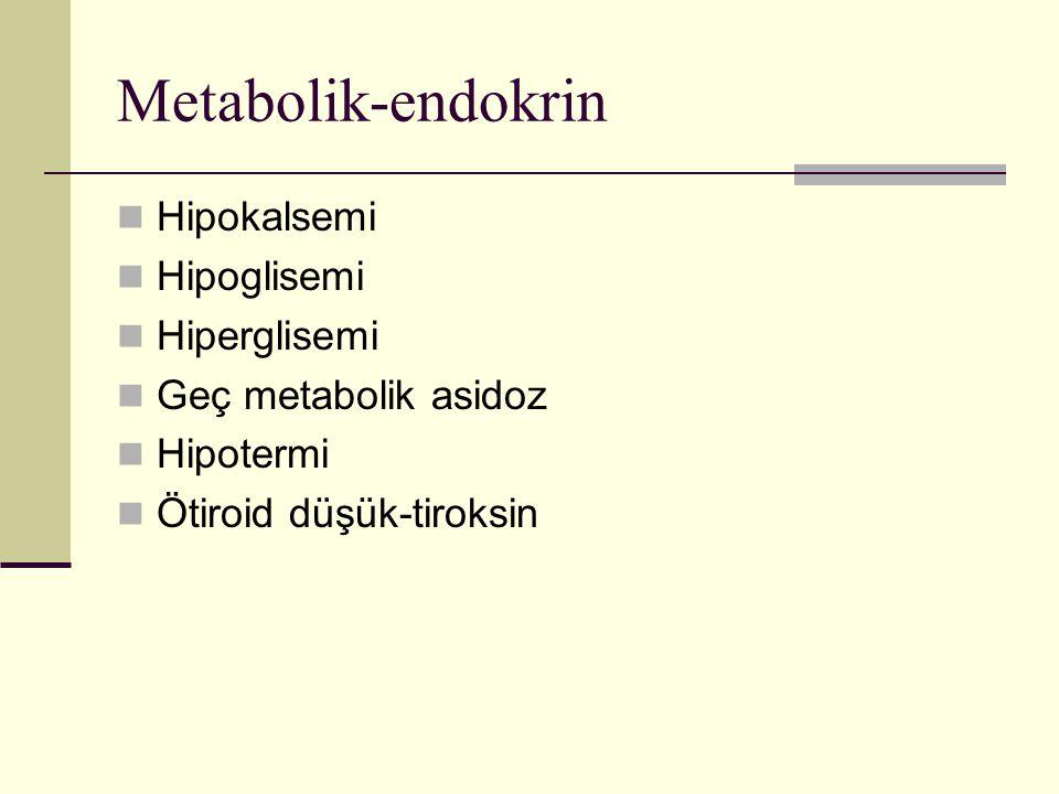 Metabolik-endokrin Hipokalsemi Hipoglisemi Hiperglisemi