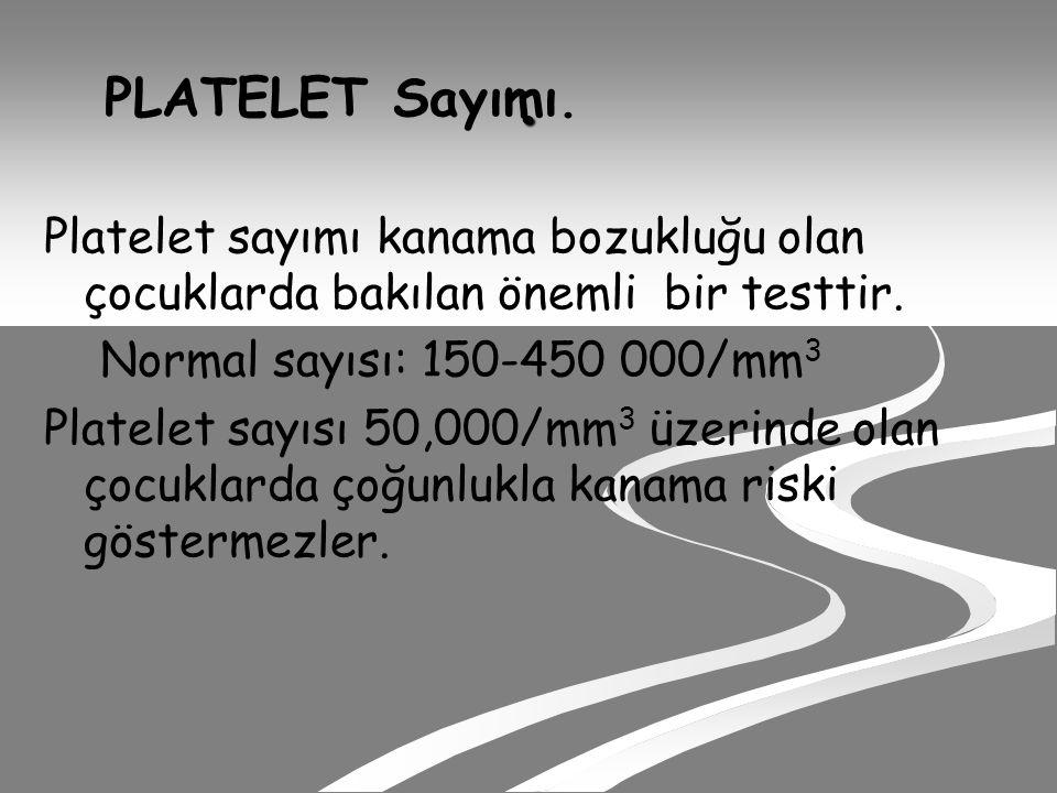 . PLATELET Sayımı. Platelet sayımı kanama bozukluğu olan çocuklarda bakılan önemli bir testtir. Normal sayısı: 150-450 000/mm3.