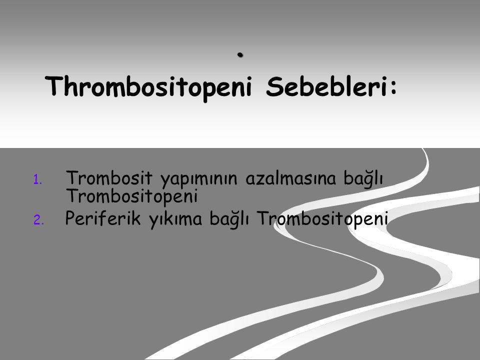 . Thrombositopeni Sebebleri: