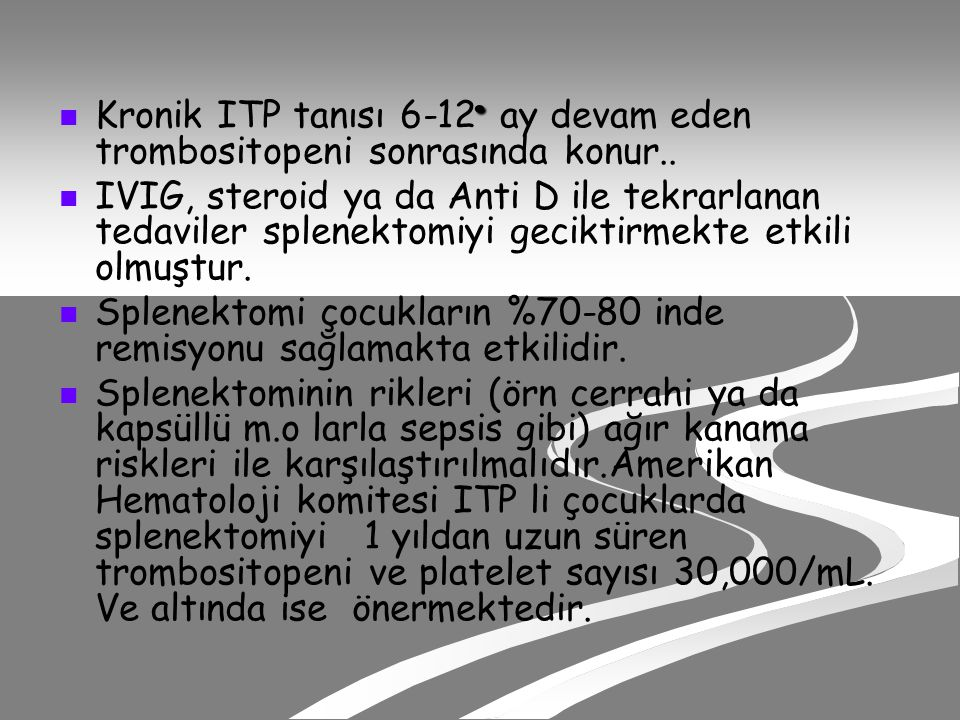 . Kronik ITP tanısı 6-12 ay devam eden trombositopeni sonrasında konur..
