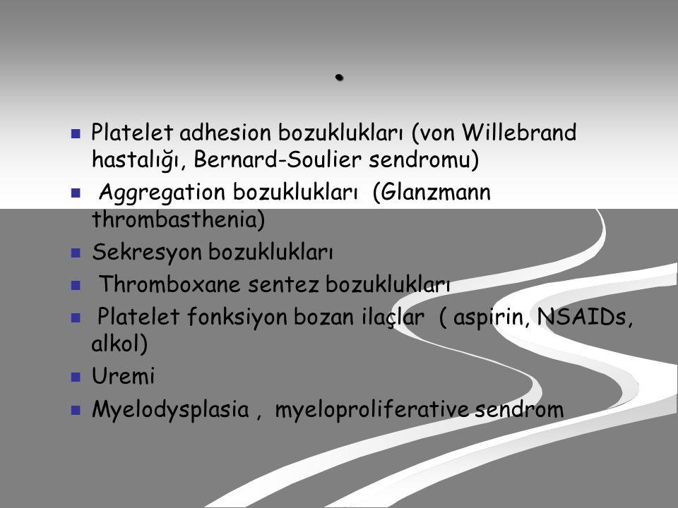 . Platelet adhesion bozuklukları (von Willebrand hastalığı, Bernard-Soulier sendromu) Aggregation bozuklukları (Glanzmann thrombasthenia)
