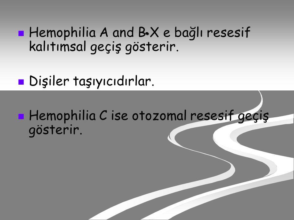 . Hemophilia A and B X e bağlı resesif kalıtımsal geçiş gösterir.