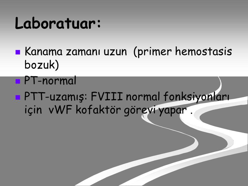 Laboratuar: Kanama zamanı uzun (primer hemostasis bozuk) PT-normal
