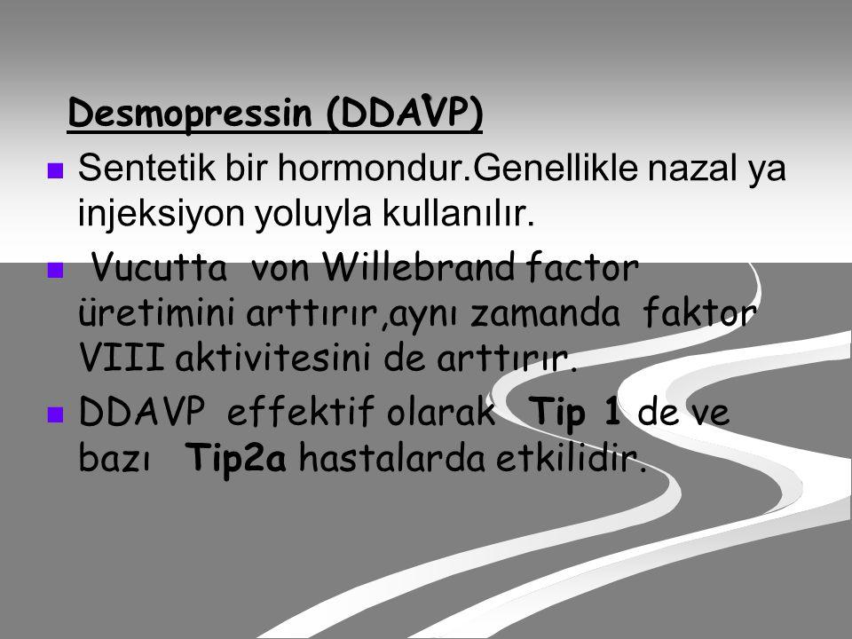 . Desmopressin (DDAVP) Sentetik bir hormondur.Genellikle nazal ya injeksiyon yoluyla kullanılır.