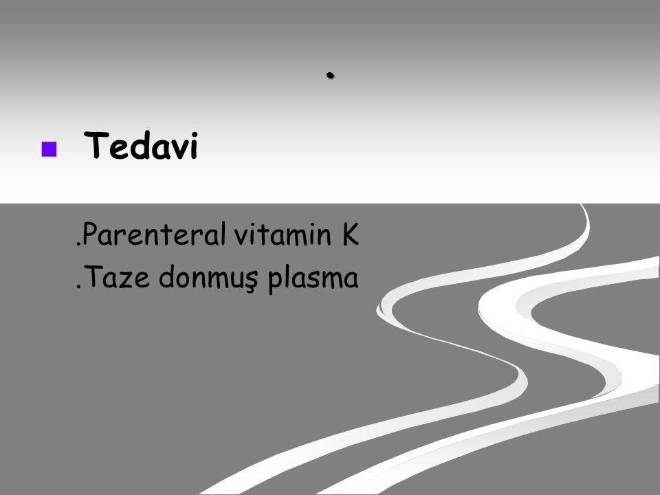 . Tedavi .Parenteral vitamin K .Taze donmuş plasma