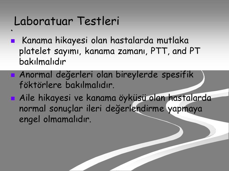 Laboratuar Testleri . Kanama hikayesi olan hastalarda mutlaka platelet sayımı, kanama zamanı, PTT, and PT bakılmalıdır.