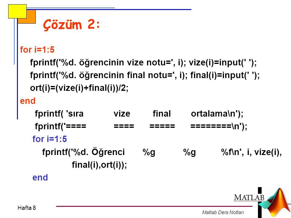 Çözüm 2: for i=1:5. fprintf( %d. öğrencinin vize notu= , i); vize(i)=input( ); fprintf( %d. öğrencinin final notu= , i); final(i)=input( );