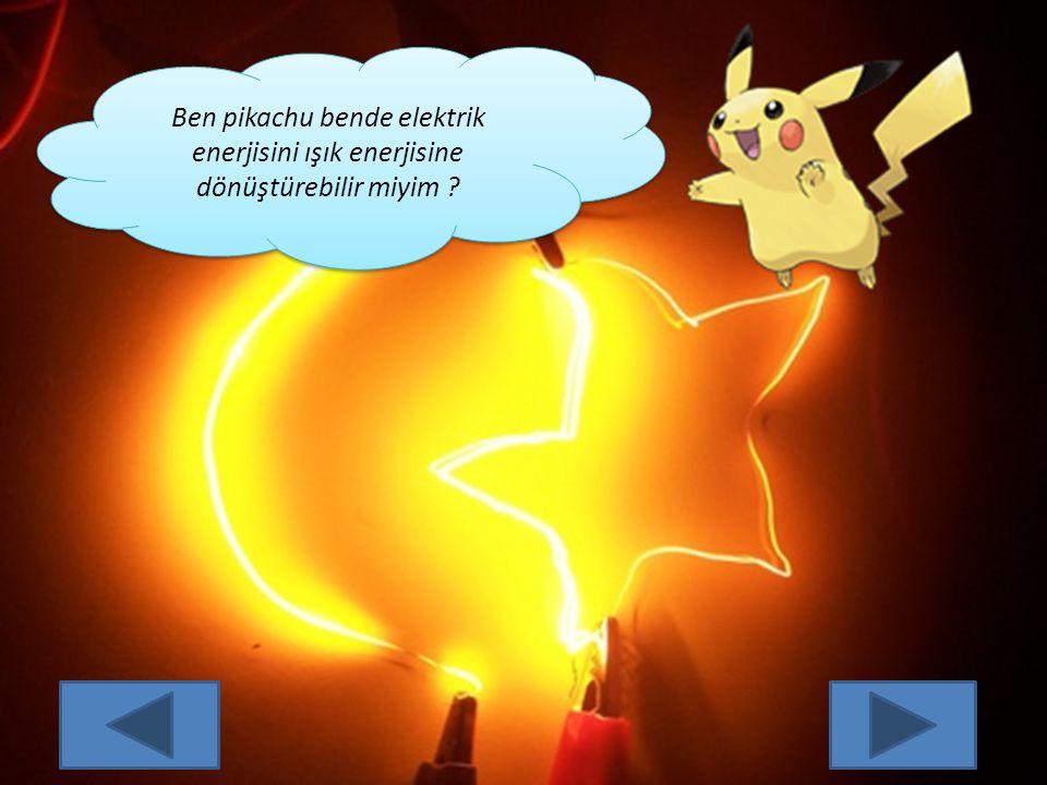 Ben pikachu bende elektrik enerjisini ışık enerjisine dönüştürebilir miyim
