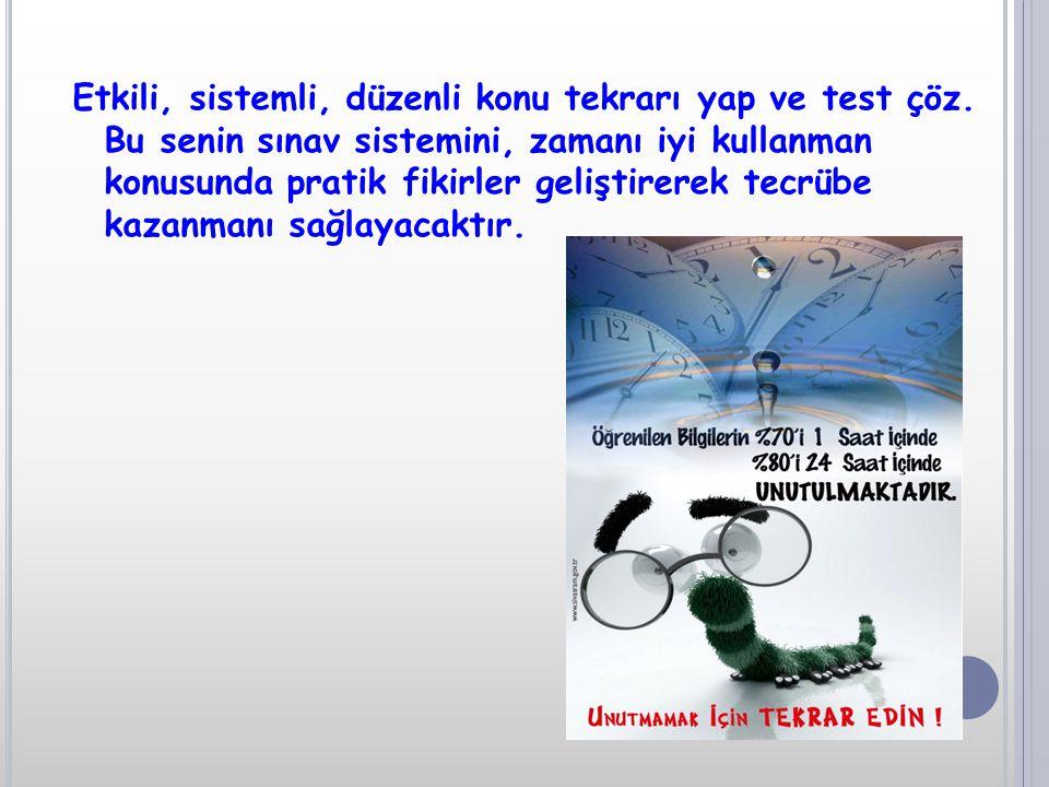 Etkili, sistemli, düzenli konu tekrarı yap ve test çöz