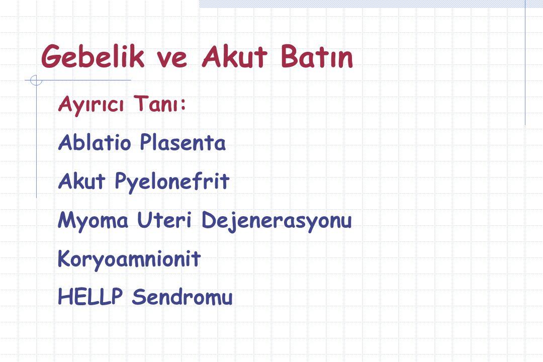 Gebelik ve Akut Batın Ayırıcı Tanı: Ablatio Plasenta Akut Pyelonefrit