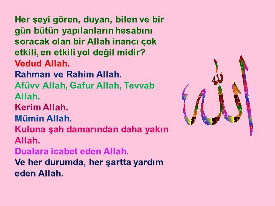 Her şeyi gören, duyan, bilen ve bir gün bütün yapılanların hesabını soracak olan bir Allah inancı çok etkili, en etkili yol değil midir