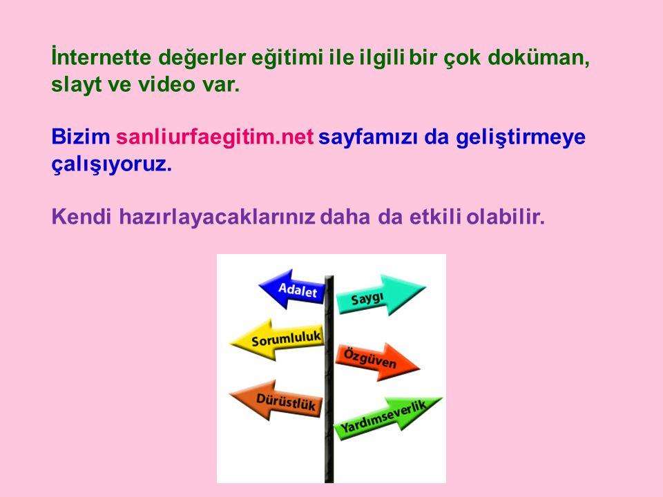 İnternette değerler eğitimi ile ilgili bir çok doküman, slayt ve video var.