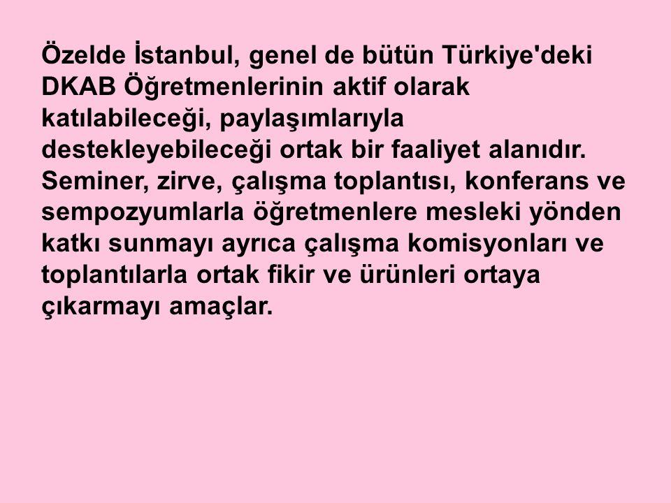 Özelde İstanbul, genel de bütün Türkiye deki DKAB Öğretmenlerinin aktif olarak katılabileceği, paylaşımlarıyla destekleyebileceği ortak bir faaliyet alanıdır.