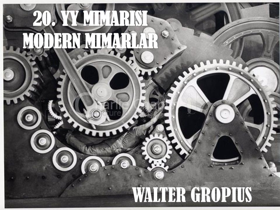 20. YY MIMARISI MODERN MIMARLAR WALTER GROPIUS