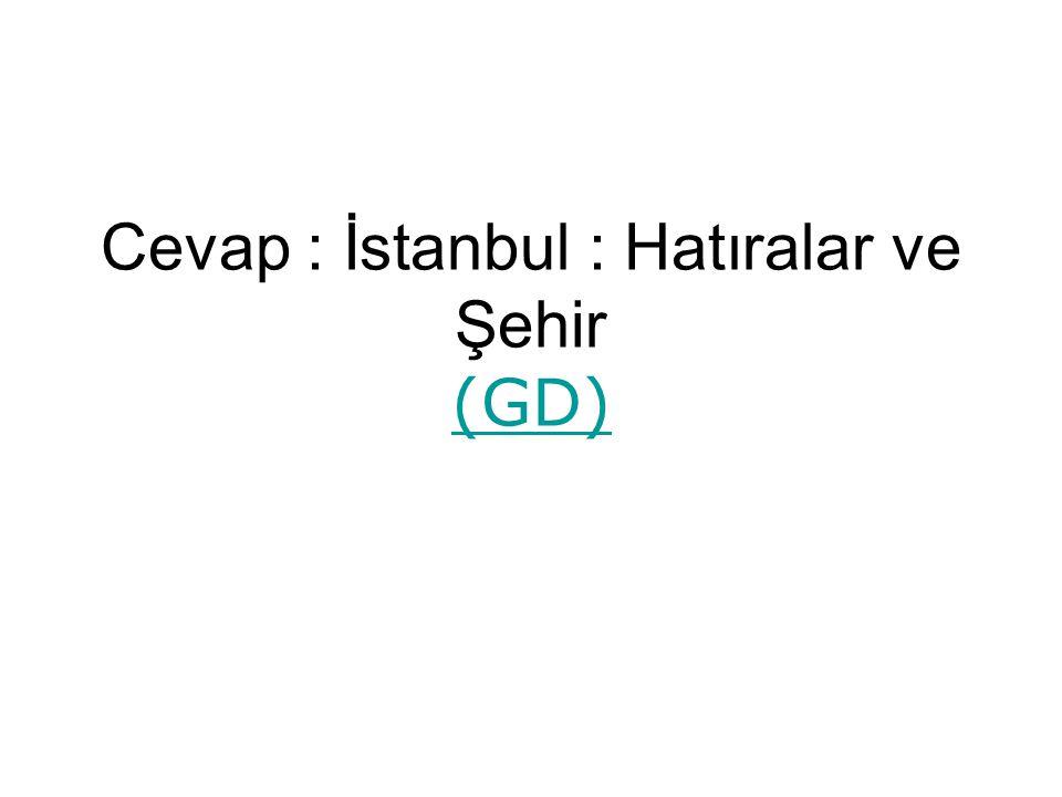 Cevap : İstanbul : Hatıralar ve Şehir (GD)