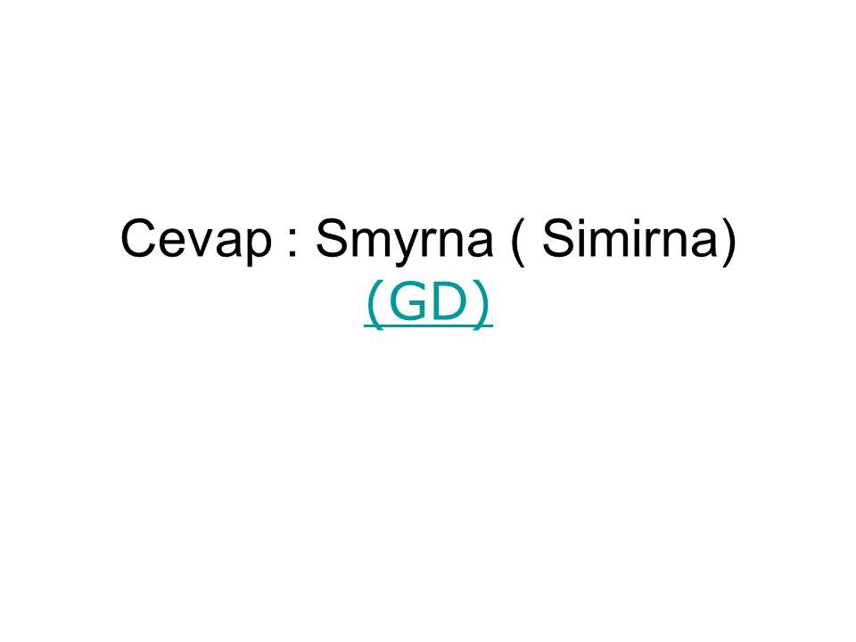Cevap : Smyrna ( Simirna) (GD)