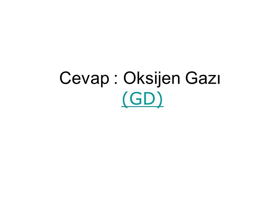 Cevap : Oksijen Gazı (GD)