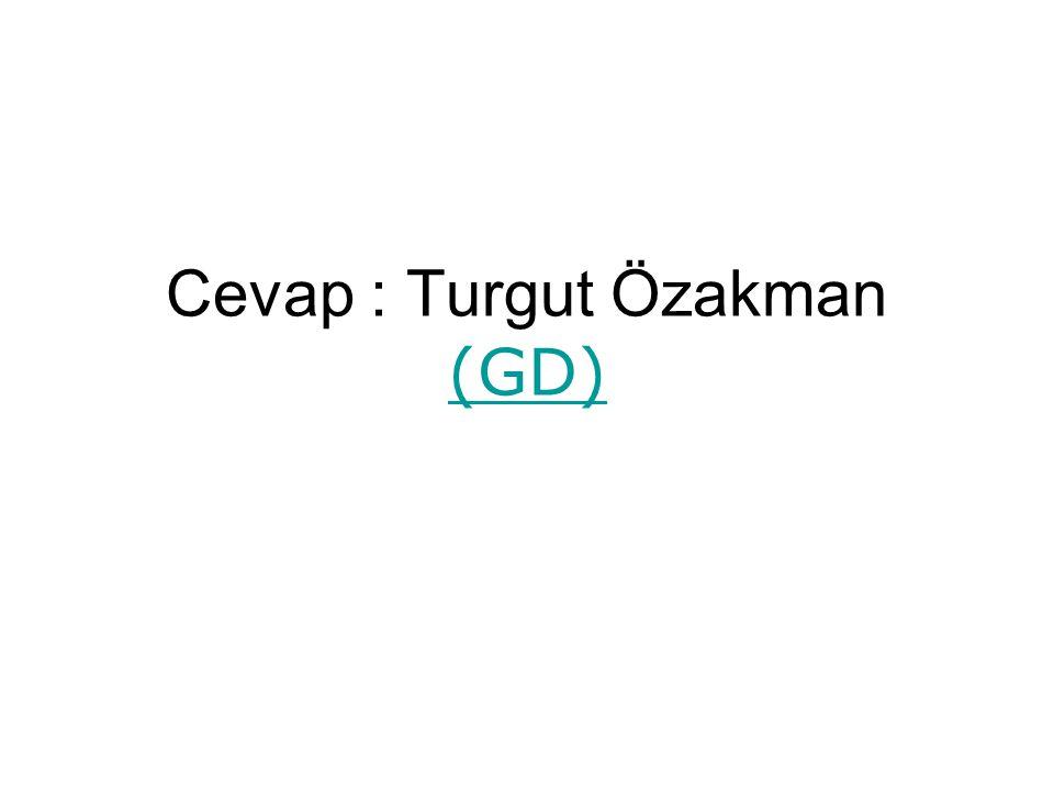 Cevap : Turgut Özakman (GD)