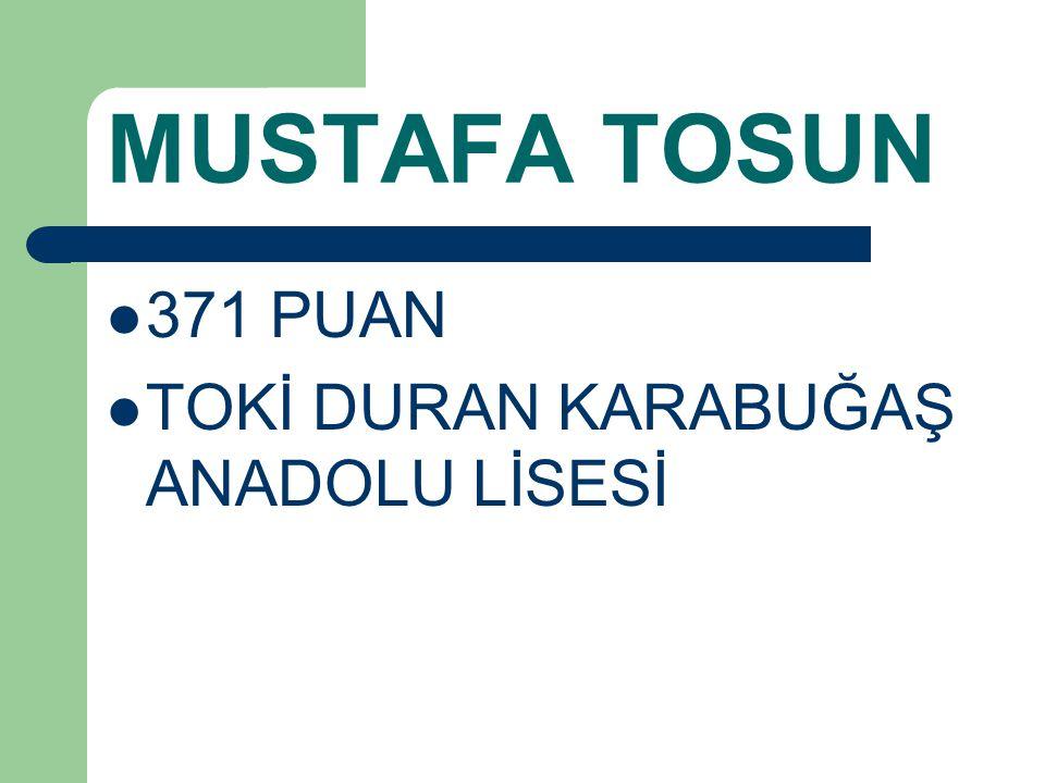 MUSTAFA TOSUN 371 PUAN TOKİ DURAN KARABUĞAŞ ANADOLU LİSESİ