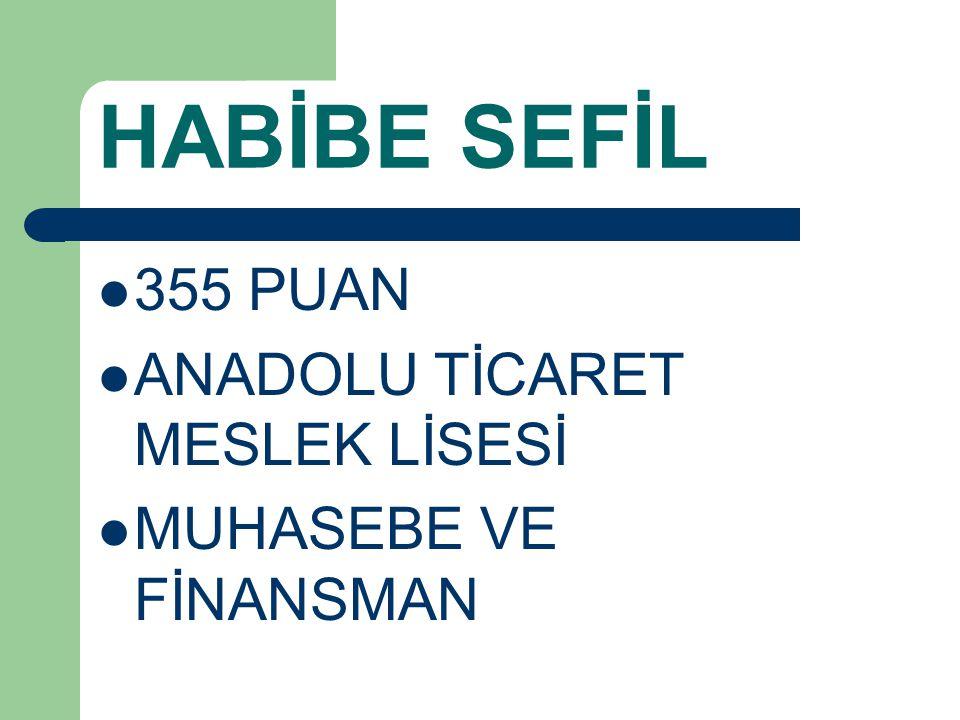 HABİBE SEFİL 355 PUAN ANADOLU TİCARET MESLEK LİSESİ