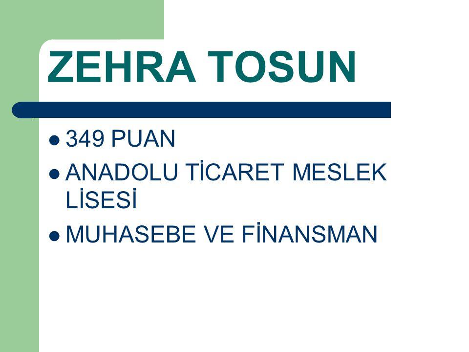 ZEHRA TOSUN 349 PUAN ANADOLU TİCARET MESLEK LİSESİ