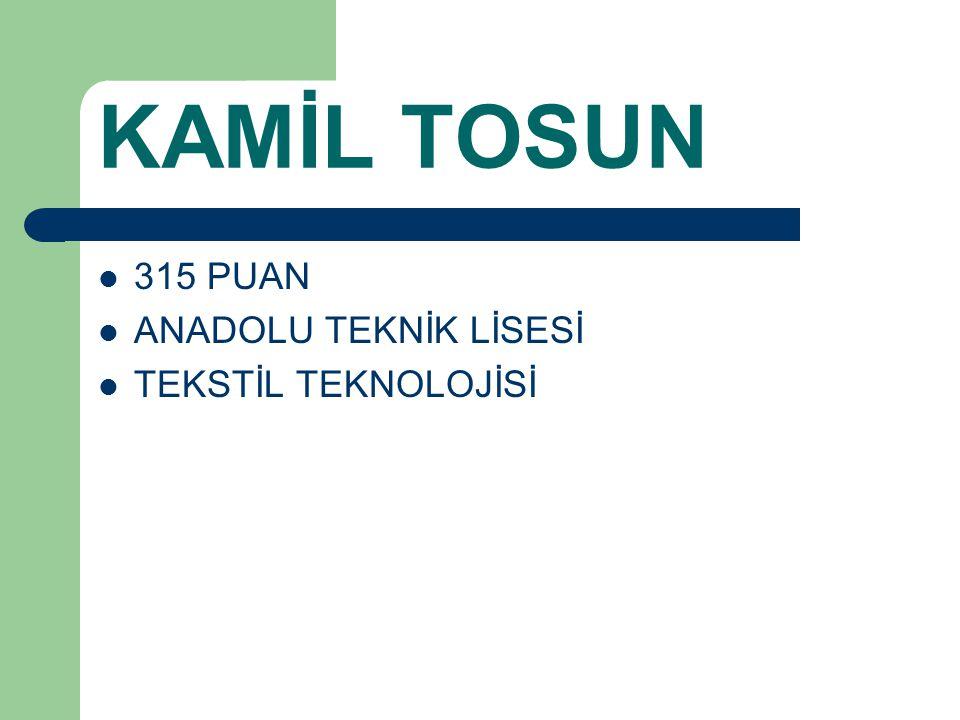 KAMİL TOSUN 315 PUAN ANADOLU TEKNİK LİSESİ TEKSTİL TEKNOLOJİSİ